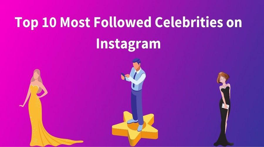 top-10-most-followed-celebrities-on-instagram-worldwide